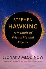 Stephen Hawking – A Memoir of Friendship and Physics